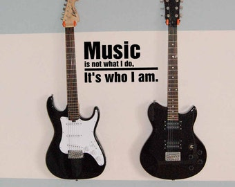 Music Is Not What I Do, It's Who I Am wall decal, music wall art, music decor, teen wall decor, teen room decor, vinyl lettering (MV0802)