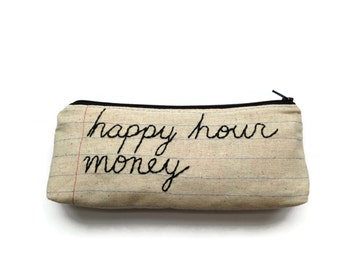 Zipper Pouch - Happy Hour Money - Notebook Paper Fabric - Pencil Case - Novelty Gift - Handmade - Makeup Case - Credit Card Case