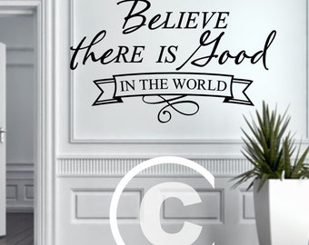 Vinyl wall decal Believe there is good in the world wall decor B97