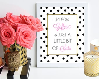 I'm 80% Coffee and Just a Little Bit of Sass / pink and gold polka dot poster art print - Zooey Deschanel quote - kitchen decor - dorm decor