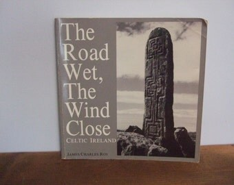 SALE The Road Wet, The Wind Close: Celtic Ireland by James Charles Roy