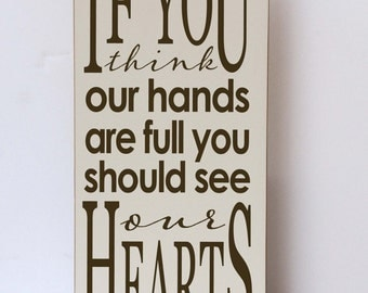 If You Think Our Hands Are Full, You Should See Our Hearts, Family Wood Sign, Art for Families, Family Sign, Wall Decor, Art for Families
