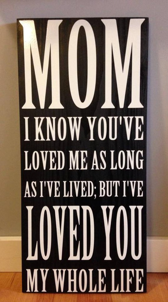 Loved me as long as i 39 ve lived but i 39 ve loved by for What should i give my mother for christmas