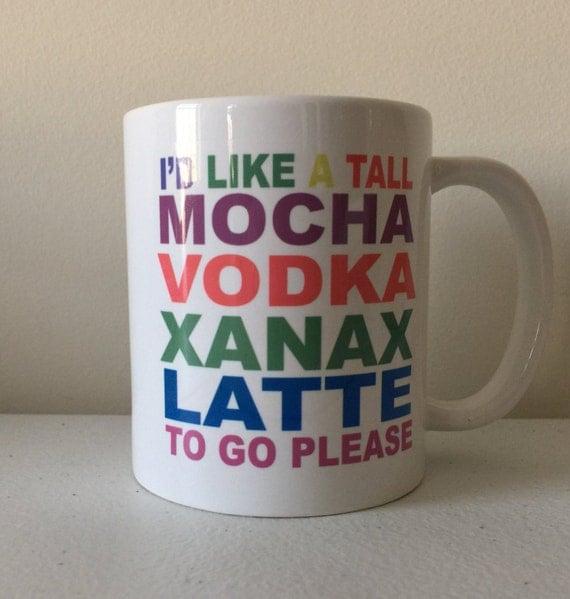 I'd Like A Tall Mocha Vodka Xanax Latte To Go By MySchatzilein
