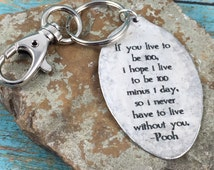 Winnie the Pooh Keychain, If you live to be 100, I hope I live to be 100 minus 1 day so I never have to live without you keychain, Pooh