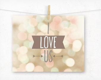 I Love Us Romantic Valentine's Day Print, Typography Art, Photography Bokeh Dreamy Sweet Pretty Pastel, Engagement Gift, Wedding Decoration