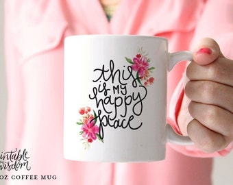 Coffee Mug, Ceramic mug, quote mug, this is my happy place, Printable Wisdom, unique coffee mug gift coffee lover, hand lettered calligraphy