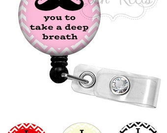Retractable Badge Holder - I Mustache You To Take A Deep Breath - Badge Reel ID, Nurse Badge Reel - 0472