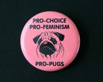 Pro-Choice, Pro Feminism, Pro Pugs - Pinback Button Badge