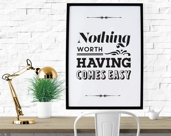 PRINTABLE - Typography Poster, Motivational Poster, Digital Download, Black Friday, Black White Decor - Nothing Worth Having Comes Easy