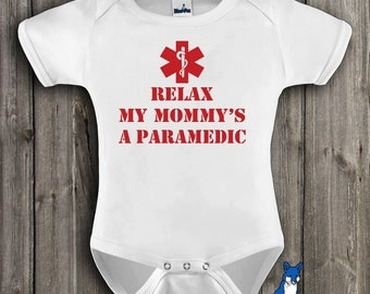 Cute baby clothing, infant bodysuit, Relax my mommy's a Paramedic, infant clothing, by BlueFoxApparel *206