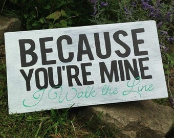 Because You're Mine I Walk the Line Wedding Song Lyrics Love Johnny Cash I'm A Fool For You Country Rustic Custom Anniversary Bridal Shower