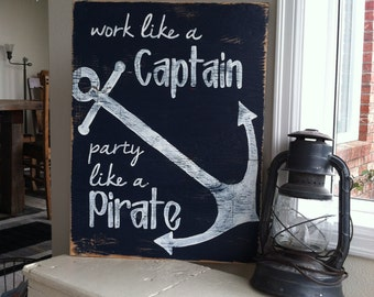 Work like a CAPTAIN Party like a PIRATE 12x16 Hand Painted Wooden Sign with Anchor /nautical/navy blue/boat/beach