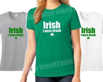 Irish I were drunk tshirt womens St. Patricks day shirt