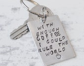 Hand stamped coffee key chain - Coffee lover's key ring gift - With enough coffee I could rule the world