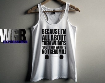 Because Im all about them weights 'bout them weights no treadmill womans tank top white
