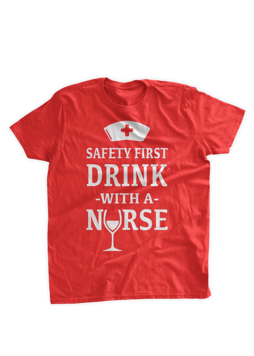 Safety first drink with a nurse t shirt nursing nurse rpn rn for I am a nurse t shirt