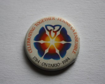 Life Together - Fetons ca Ensemble - 200th Anniversary of Ontario 1784  - 1984 Vintage Pin Back
