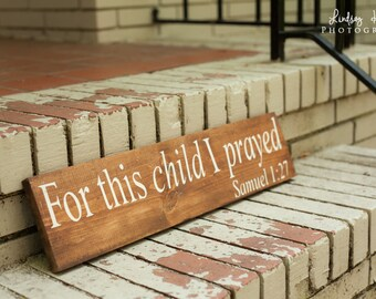 "For this child I prayed - Samuel 1:27  -   5 1/2 x 24"" wood sign"