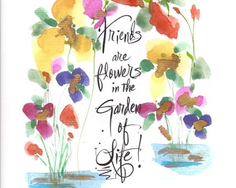 FRIENDS are FLOWERS in the Garden of LIFE...8 x 10 Frameable