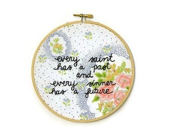 Every saint has a past/every sinner has a future embroidery hoop wall art
