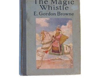 The Magic Whistle - 1920 - E. Gordon Browne - Florence Anderson illustrations