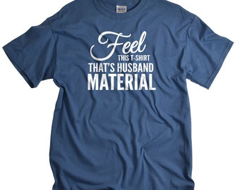 Husband Gift - Shirt Feel This T-Shirt That's Husband Material Stocking Stuffer for Husband - I LOVE it when MY Wife® Brand Husband Shirts