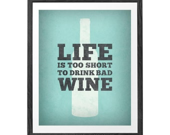 Life is too short to drink bad wine. Wine print Wine poster Wine quote print Mint Kitchen wall art kitchen print teal kitchen wine wall art
