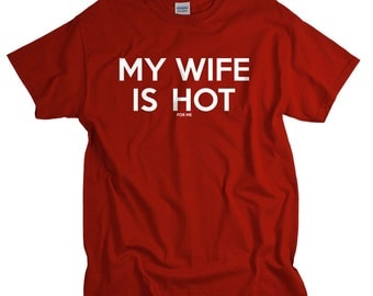 Funny Shirts for Men Husband Gift My Wife Is Hot for Me
