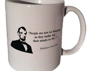 Abraham Lincoln People ARE Just As HAPPY quote 11 oz coffee tea mug
