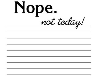 Nope. Not Today!  Notepad