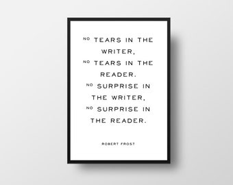 Robert Frost, No tears, in the writer,, Literature Quote, Book Quote Poster, Literary Quote Print, Favourite Books, Library Decor