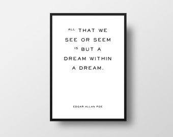 All that we see or seem is but a dream within a dream, Edgar Allan Poe, Literature Quote, Book Quote Poster, Literary Quote Print, Favourite