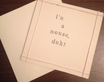 I'm a mouse, duh! Mean Girls quote handmade card (blank inside)