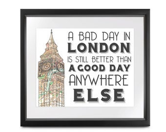 A Bad Day In London is Still Better Than a Good Day Anywhere Else // London Printable // Big Ben Printable // I Love London