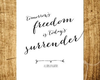 "Tomorrow's Freedom is Today's Surrender - Lyric by All Sons&Daughters - 8x10"" Digital Print - Instant Download Printable Art"