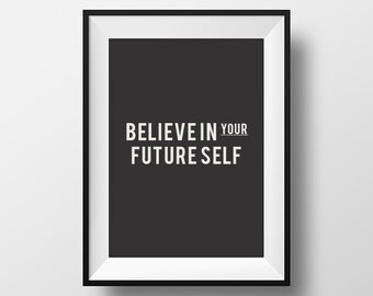 Believe in your future self, Motivational Quote, Believe Quote, Motivate, Inspire, Digital Download, Printable Art, Printable Typography