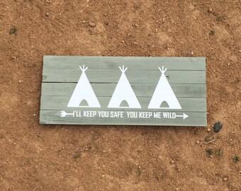 I'll keep you safe you keep me wild wood sign