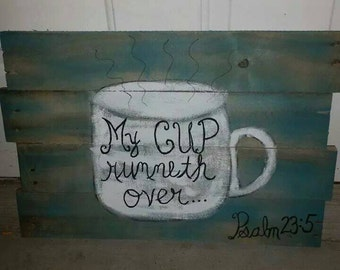 My Cup Runneth Over Pallet Sign