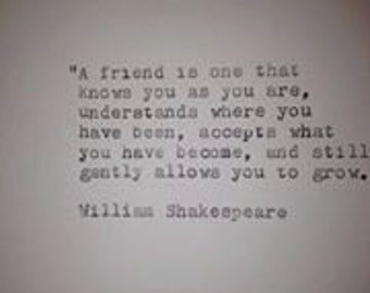 William Shakespeare - Hand Typed Typewriter Quote - A friend is one that......