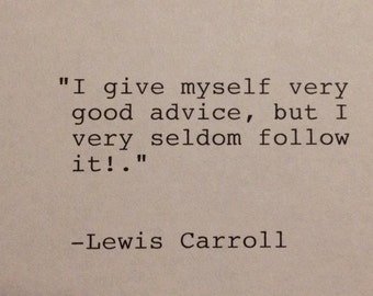 Lewis Carroll - Hand Typed Typewriter Quote - .I give myself very good advice....