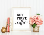 """Typography Art Print """"But First Coffee"""" Coffee Print Inspirational Motivational Wall Art Home Bedroom Decor Black and White Print"""
