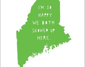 MAINE | I'm So Happy | state print | anniversary gift for men | anniversary gift women, wedding, map art,  gift for wife, where we met