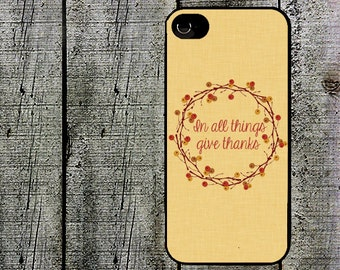 In all things give thanks Phone Case Thanksgiving iphone case for iphone 5 iphone 5s iphone 5c iphone 4 iphone 4s samsung galaxy s3 s4 s5