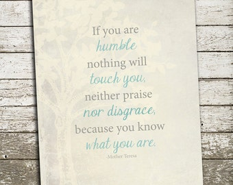 Mother Teresa Quote Wall Art - If you are humble nothing will touch you neither praise nor disgrace because you know what you are