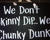 We dont SKINNY DIP Chunky Dunk sign wood pool spa decor