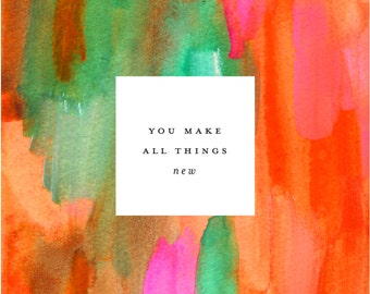 You Make All Things New Giclee Print