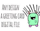Greeting card digital download of ANY design: you choose!