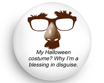 Funny Halloween Magnet or PInback Blessing in Disguise