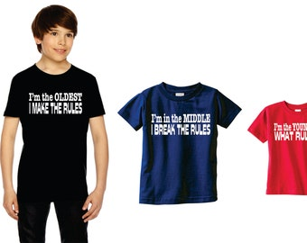 Funny Set Of 3 Sibling Shirts, Oldest, Middle, Youngest, Sister Or Brother, I Make The Rules, Break The Rules, What Rules, Baby, Middle, Big